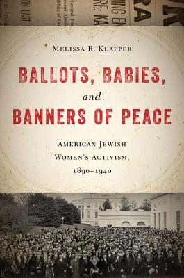 Ballots, Babies, and Banners of Peace By Klapper, Melissa R.